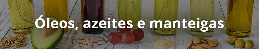 Óleos, Azeites e Manteigas